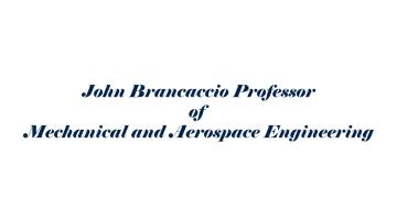 John Brancaccio Professor of Mechanical and Aerospace Engineering